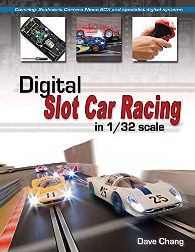 Digital Slot Car Racing in 1/32 Scale: Covering: Super Slot, Carrera, Ninco, Scx and Specialist Digital Systems: Covering: Scalextric, Carrera, Ninco, SCX and specialist digital systems